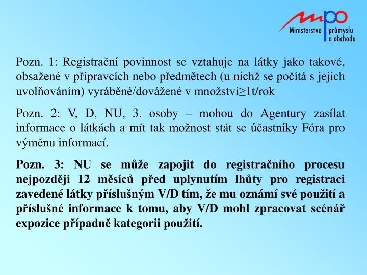 Pozn.1: Registrační povinnost se vztahuje na látky jako takové, obsažené vpřípravcích nebo předmětech (unichž se počítá sjejich uvolňováním)
