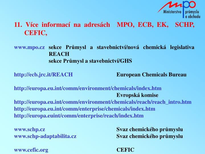 11. Více informací na adresách  MPO, ECB, EK,  SCHP, CEFIC,