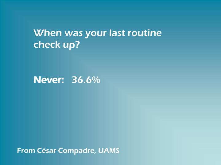 When was your last routine check up?