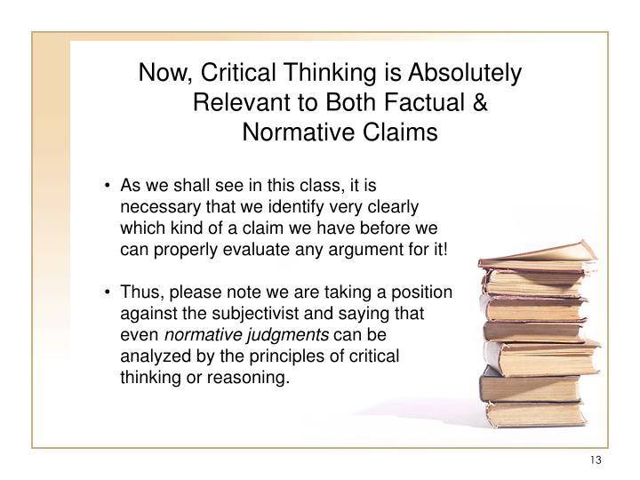 Now, Critical Thinking is Absolutely Relevant to Both Factual & Normative Claims
