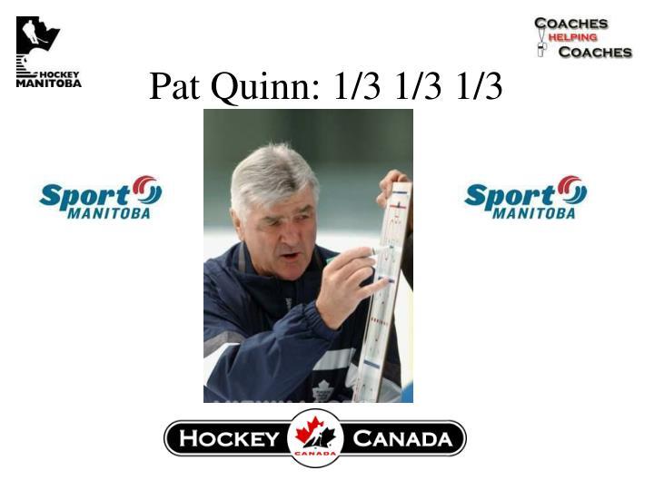 Pat Quinn: 1/3 1/3 1/3