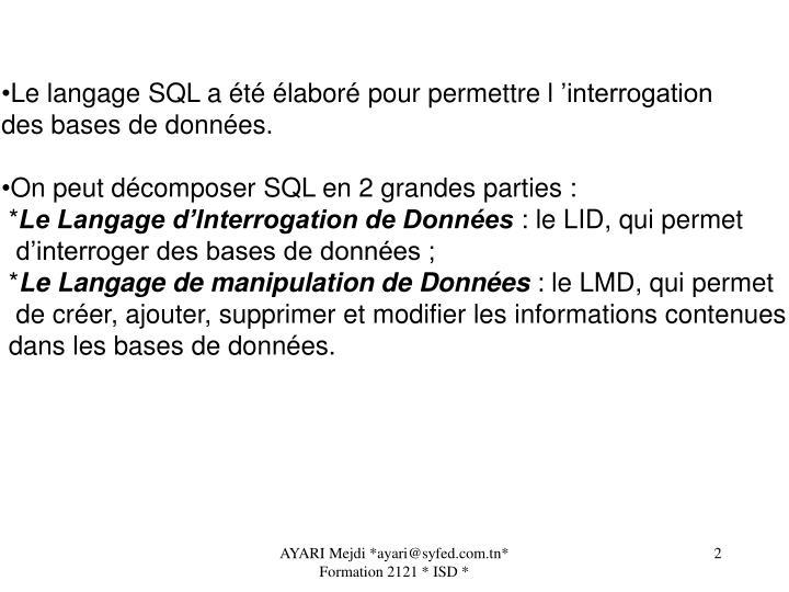 Le langage SQL a été élaboré pour permettre l'interrogation