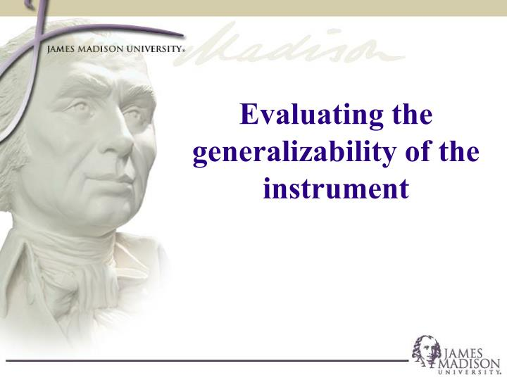 Evaluating the generalizability of the instrument