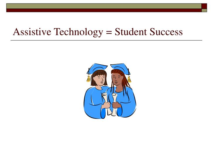 Assistive Technology = Student Success