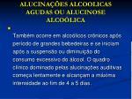 alucina es alcoolicas agudas ou alucinose alco lica