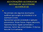 alucina es alcoolicas agudas ou alucinose alco licas
