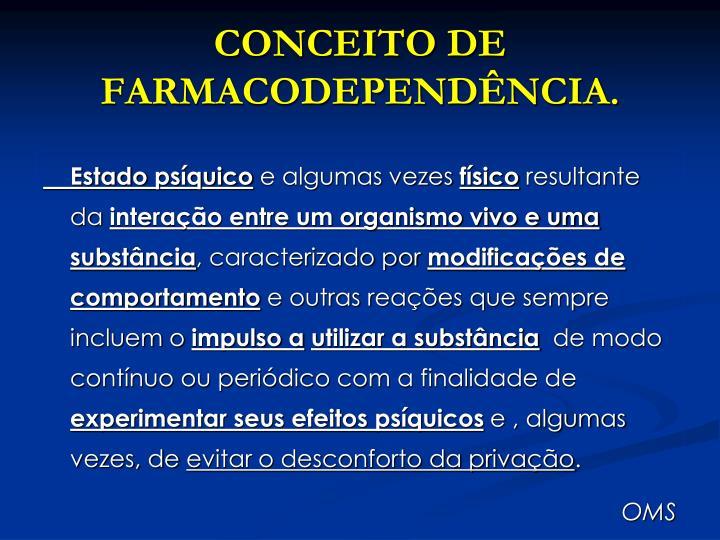 CONCEITO DE FARMACODEPENDÊNCIA