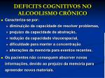 deficits cognitivos no alcoolismo cr nico