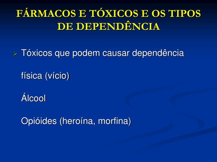 FÁRMACOS E TÓXICOS E OS TIPOS DE DEPENDÊNCIA