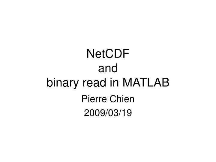 Netcdf and binary read in matlab