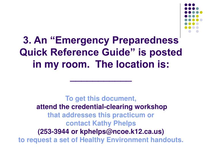 "3. An ""Emergency Preparedness Quick Reference Guide"" is posted in my room.  The location is: ___________"