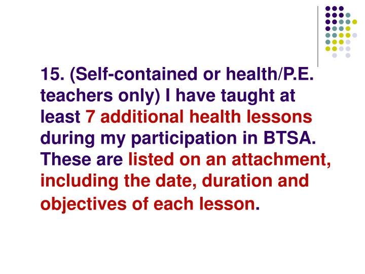 15. (Self-contained or health/P.E. teachers only) I have taught at least
