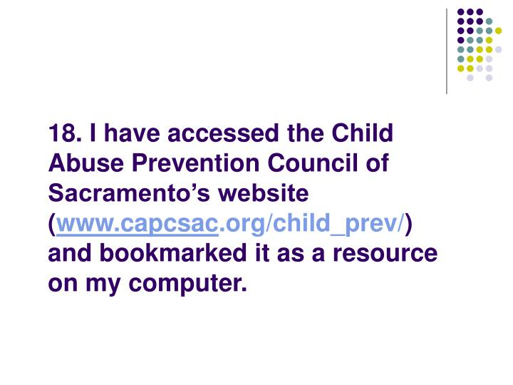 18. I have accessed the Child Abuse Prevention Council of Sacramento's website (