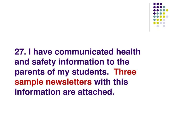27. I have communicated health and safety information to the parents of my students.