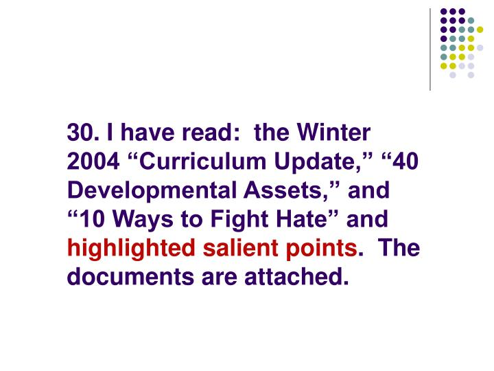 "30. I have read:  the Winter 2004 ""Curriculum Update,"" ""40 Developmental Assets,"" and ""10 Ways to Fight Hate"" and"