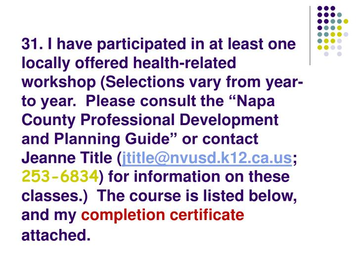 "31. I have participated in at least one locally offered health-related workshop (Selections vary from year-to year.  Please consult the ""Napa County Professional Development and Planning Guide"" or contact Jeanne Title ("