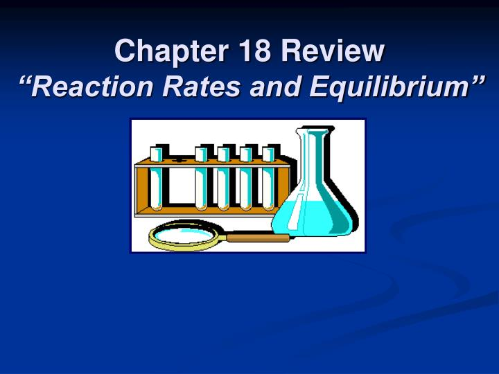 Chapter 18 review reaction rates and equilibrium