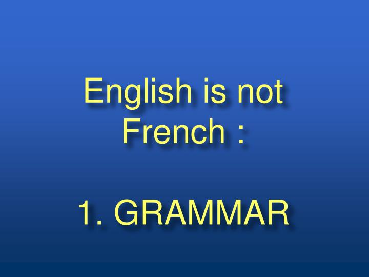English is not french 1 grammar