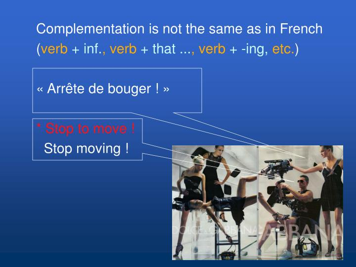 Complementation is not the same as in French