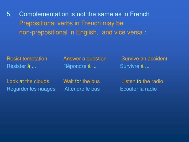 5.	Complementation is not the same as in French