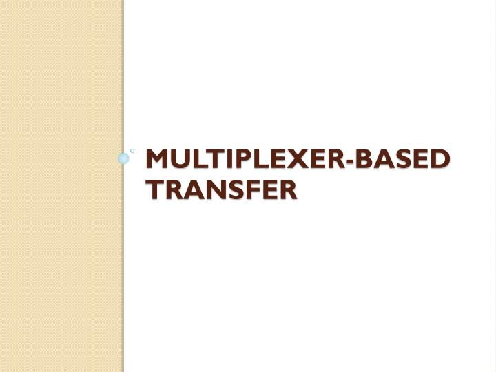 Multiplexer based transfer