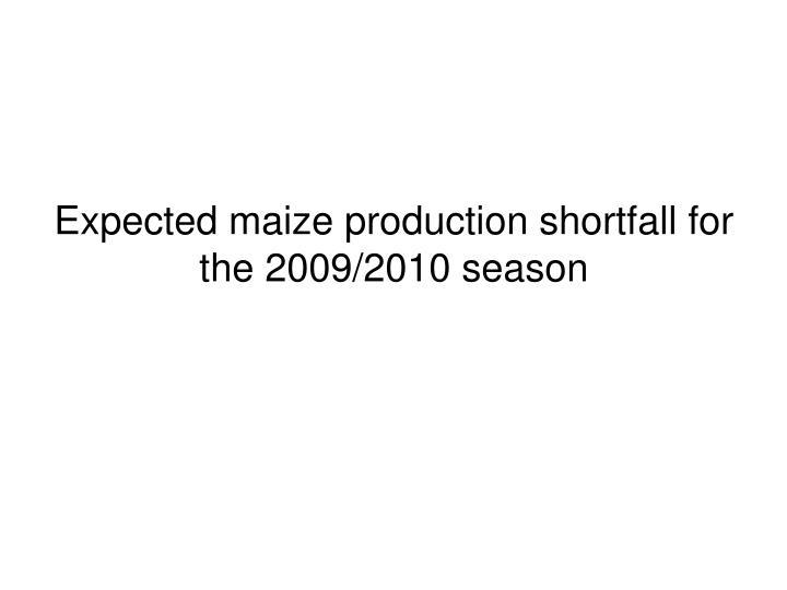 Expected maize production shortfall for the 2009/2010 season