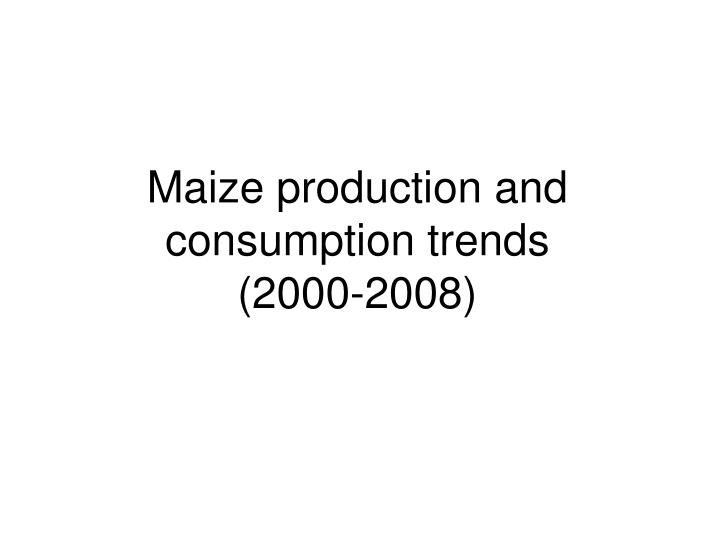 Maize production and consumption trends