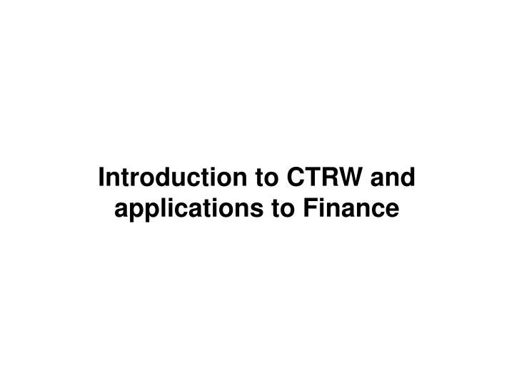 Introduction to CTRW and applications to Finance