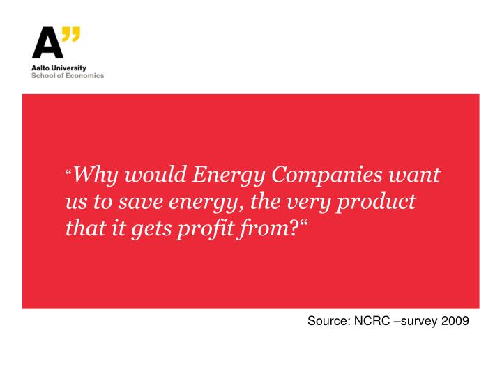 Why would energy companies want us to save energy the very product that it gets profit from