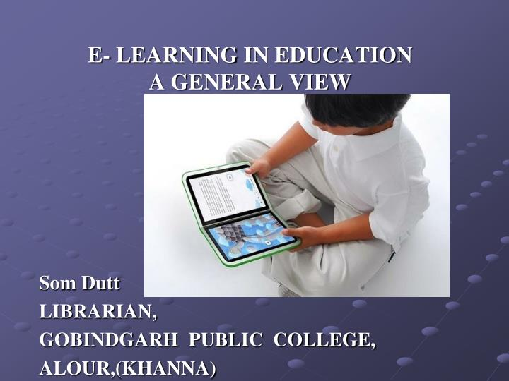 E learning in education a general view som dutt librarian gobindgarh public college alour khanna