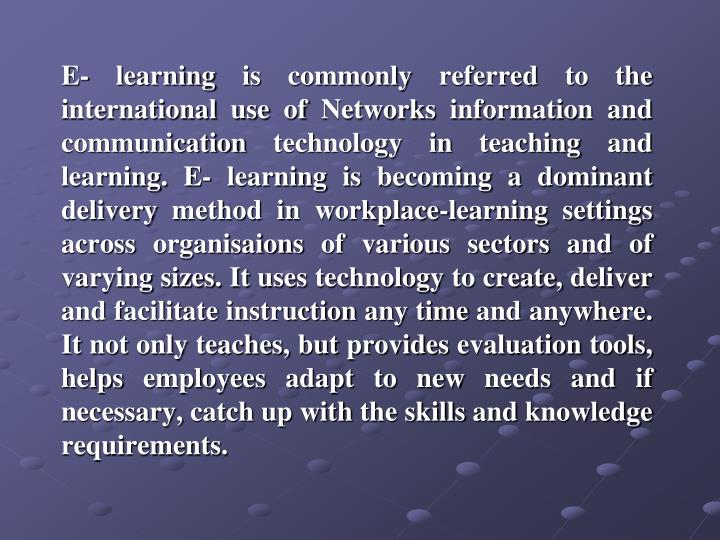 E- learning is commonly referred to the international use of Networks information and communication ...