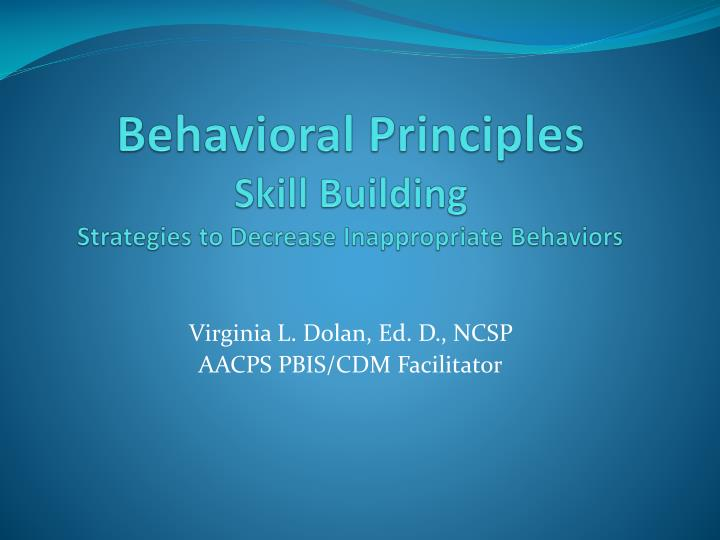 Behavioral principles skill building strategies to decrease inappropriate behaviors