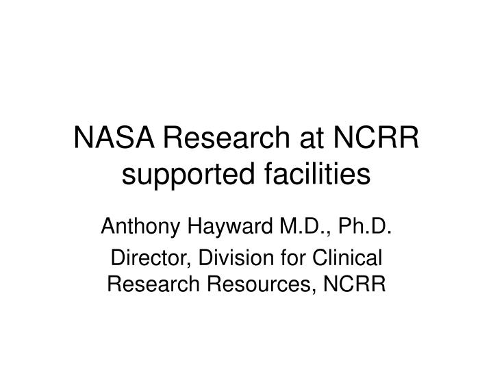 nasa research at ncrr supported facilities