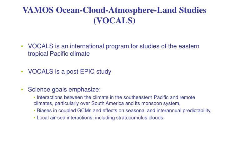 VAMOS Ocean-Cloud-Atmosphere-Land Studies (VOCALS)