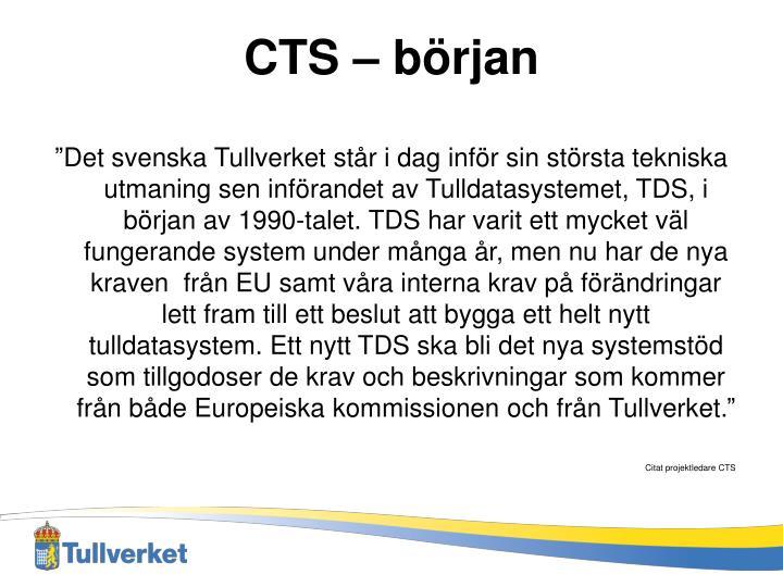 """""""Det svenska Tullverket står i dag inför sin största tekniska utmaning sen införandet av Tulldatasystemet, TDS, i början av 1990-talet. TDS har varit ett mycket väl fungerande system under många år, men nu har de nya kraven  från EU samt våra interna krav på förändringar lett fram till ett beslut att bygga ett helt nytt tulldatasystem. Ett nytt TDS ska bli det nya systemstöd som tillgodoser de krav och beskrivningar som kommer från både Europeiska kommissionen och från Tullverket."""""""