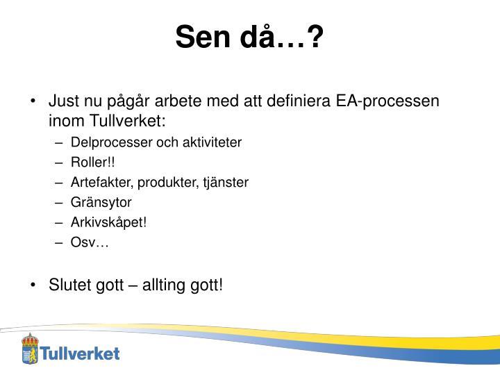 Just nu pågår arbete med att definiera EA-processen inom Tullverket: