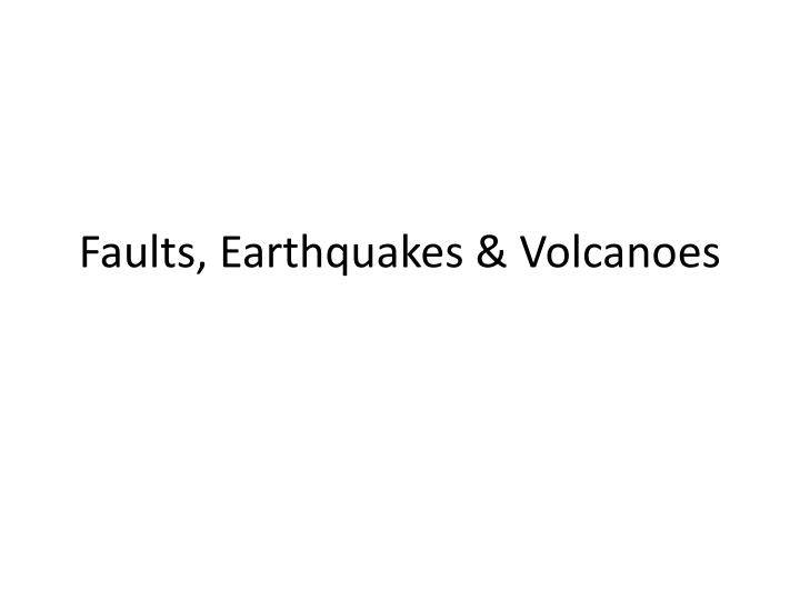 Faults earthquakes volcanoes