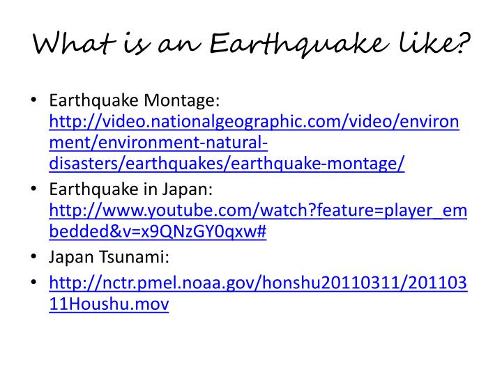 What is an Earthquake like?