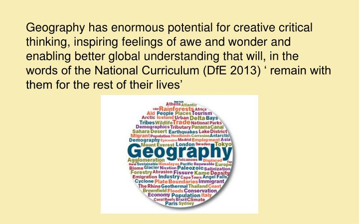 Geography has enormous potential for creative critical thinking, inspiring feelings of awe and wonde...