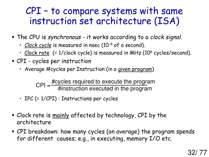 CPI – to compare systems with same instruction set architecture (ISA)
