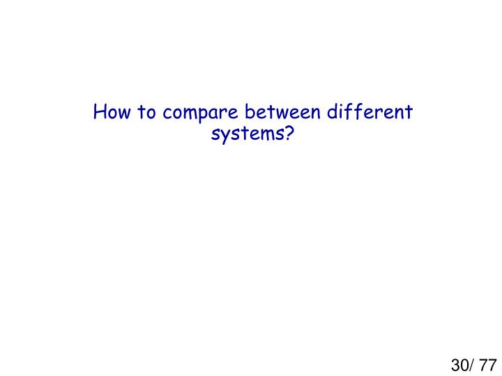 How to compare between different systems?