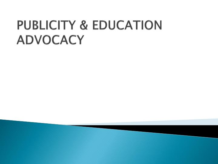 Publicity education advocacy