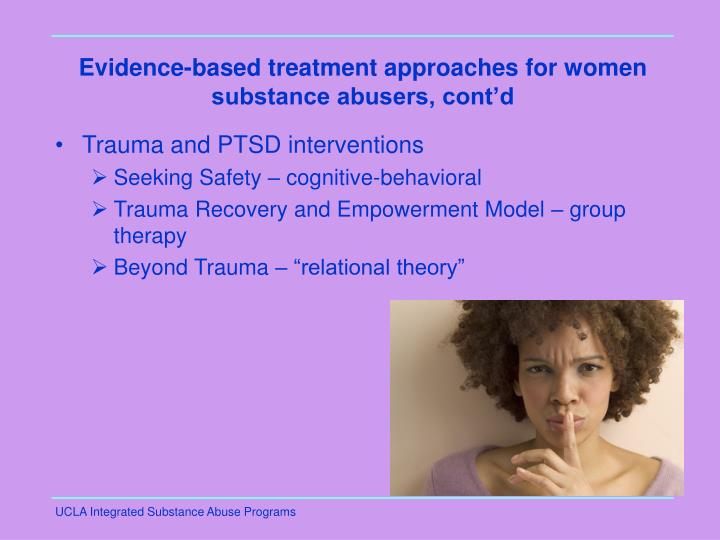Evidence-based treatment approaches for women substance abusers, cont'd