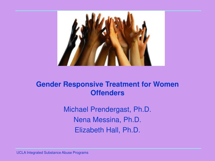 Gender Responsive Treatment for Women Offenders