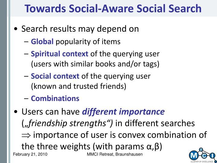 Towards Social-Aware Social Search