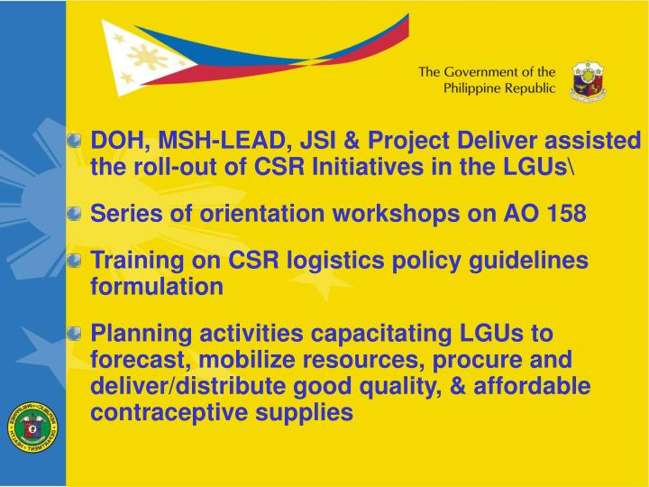 DOH, MSH-LEAD, JSI & Project Deliver assisted the roll-out of CSR Initiatives in the LGUs\