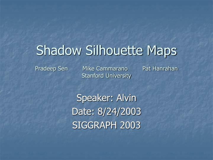 Shadow Silhouette Maps
