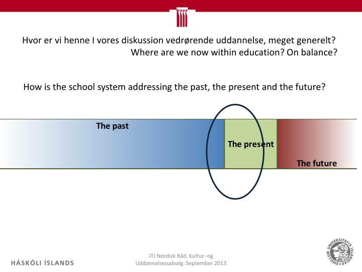 Hvor er vi henne I vores diskussion vedrørende uddannelse, meget generelt?