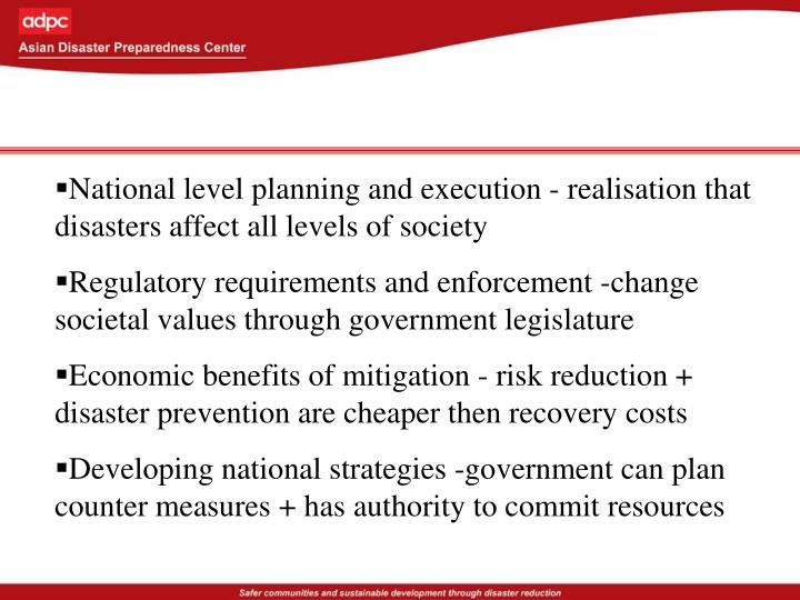 National level planning and execution - realisation that disasters affect all levels of society