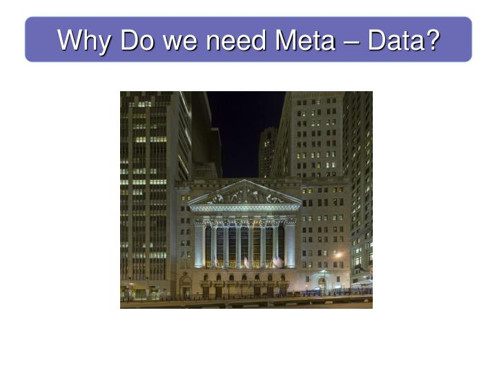 Why Do we need Meta – Data?